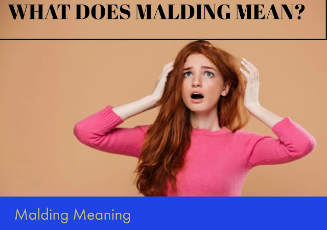 Malding Meaning Described